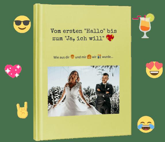 Vom ersten Hallo bis zum Ja ich will - Unsere Geschichte als Buch